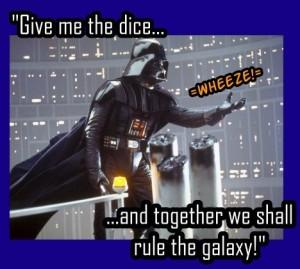 """""""Dame los dados... y juntos gobernaremos la galaxia"""""""